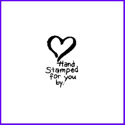 You can order Heart Hand Stamped For You By: Wood Mounted Rubber Stamp
