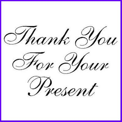 You can order Thank You For Your Present Wood Mounted Rubber Stamp